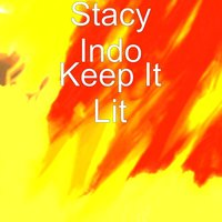 Keep It Lit — Stacy Indo