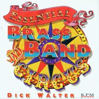 Essential Brass Band & Circus — Dick Walter, The KPM Orchestra