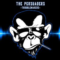 Troublemakers — The Persuaders, Al Core, Trypod, The Persuaders, Al Core, Trypod