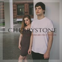 I Felt It Once and I Feel It Once More — Cherrystone