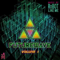 Futurewave, Vol. 1 — RoBOT LIKE ME