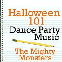 Halloween 101 - Dance Party Music — The Mighty Monsters