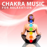 Chakra Music for Relaxation – Meditation Sounds, Zen Relaxation, Chakra Balancing — Yoga Music