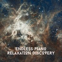 Endless Piano Relaxation Discovery — Chill Out Piano