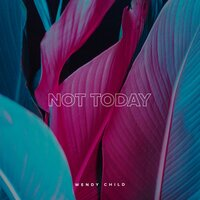 Not Today — Wendy Child