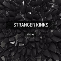 Stranger Kinks — Murray