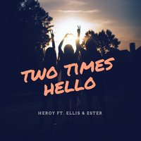 Two Times Hello — Ellis, Ester, Heroy