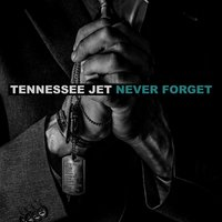 Never Forget — Tennessee Jet