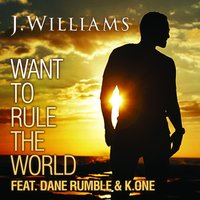 Want to Rule the World — J. Williams, Dane Rumble, K.One