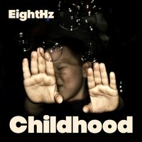 Childhood — EightHz