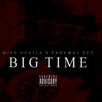 Big Time — Mike Hustle, Parkway Dee