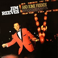 Jim Reeves - And some friends — Jim Reeves, Dottie West, Leo Jackson, Floyd Robinson, Gordon Stoker, Steve Moore, Alvadean Coker, Carol Johnson, Ginny Wright