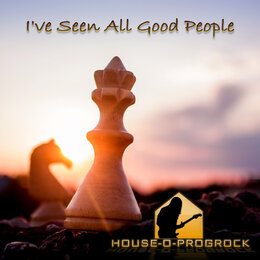 I've Seen All Good People — HousE-o-ProGRocK