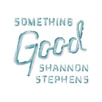 Something Good — Shannon Stephens