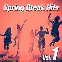 Spring Break Hits, Vol. 1 — Ultimate Dance Hits, Party Hit Kings, Ultimate Party Jams