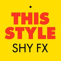This Style — Shy Fx