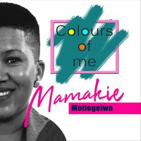 Colours of Me — Mamakie Motlogelwa
