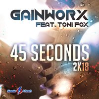 45 Seconds 2k18 — Gainworx, Toni Fox