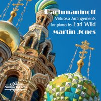 Rachmaninoff: Virtuoso Arrangements for Piano by Earl Wild — Martin Jones, Earl Wild, Frank Churchill, Jesús González Rubio