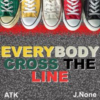 Everybody Cross the Line — ATK, J.None