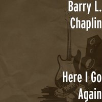 Here I Go Again — Barry L. Chaplin