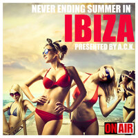 Never Ending Summer in... Ibiza! (Presented By A.C.K.) — сборник