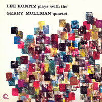 Lee Konitz Plays With The Gerry Mulligan Quartet — Lee Konitz|The Gerry Mulligan Quartet, Chet Baker, Gerry Mulligan, Lee Konitz, Carson Smith, Larry Bunker