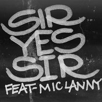 Sir Yes Sir — Dezmatic, Mic Lanny