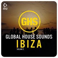 Global House Sounds - Ibiza, Vol. 2 — сборник