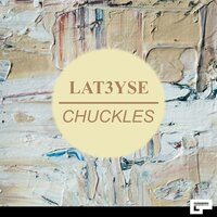 Chuckles — Lat3yse