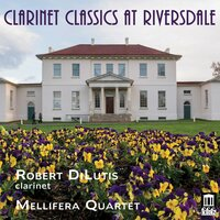 Clarinet Classics at Riversdale — Robert DiLutis, Mellifera Quartet, Карл Мария фон Вебер, Александр Константинович Глазунов