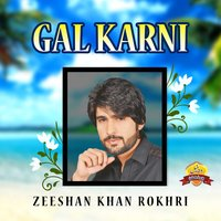 Gal Karni - Single — Zeeshan Khan Rokhri