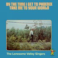 By The Time I Get To Phoenix / Take Me To Your World — The Lonesome Valley Singers