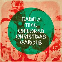 Family Time Children Christmas Carols — Kids Party Music Players, Kids Dance Party, Children's Christmas, Kids Party Music Players, Kids Dance Party, Children's Christmas, Франц Грубер