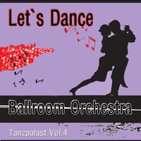 Let's Dance - Tanzpalast Vol. 4 — Ballroom Orchestra