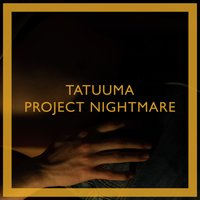 Project Nightmare — Tatuuma