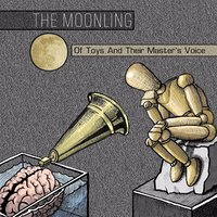 Of Toys and Their Master's Voice — THE MOONLING