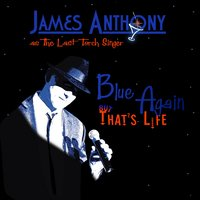 Blue Again, but That's Life — James Anthony