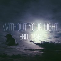 Without Your Light — Eni Lorak