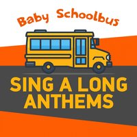 Baby Schoolbus | Sing a Long Anthems — Nursery Rhymes and Kids Songs