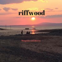 Seagulls and Sirens — Riffwood
