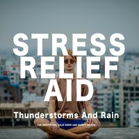 Thunderstorms and Rain for Stress Relief — Stress Relief Aid
