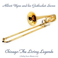 Chicago-The Living Legends — Albert Wynn And His Gutbucket Seven
