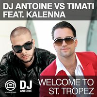 Welcome to St. Tropez — DJ Antoine feat. Тимати feat. Kalenna