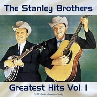 Greatest Hits Vol. 1 — The Stanley Brothers, The Clinch Mountain Boys