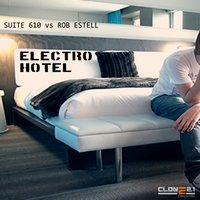 Electro Hotel — Suite 610 feat. Rob Estell, Suite 610 & Rob Estell feat. Rob Estell
