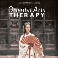 Oriental Arts Therapy – Asian Zen Meditation Songs, Chinese Music for Relaxing Exercices and Training — Tibet Academy