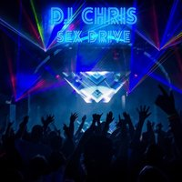 Sex Drive — DJ Chris