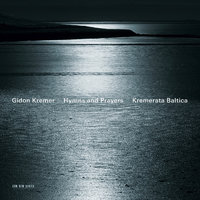 Hymns and Prayers: Tickmayer, Franck, Kancheli — Gidon Kremer, Kremerata Baltica