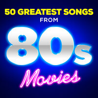 50 Greatest Songs from 80s Movies — Soundtrack Wonder Band